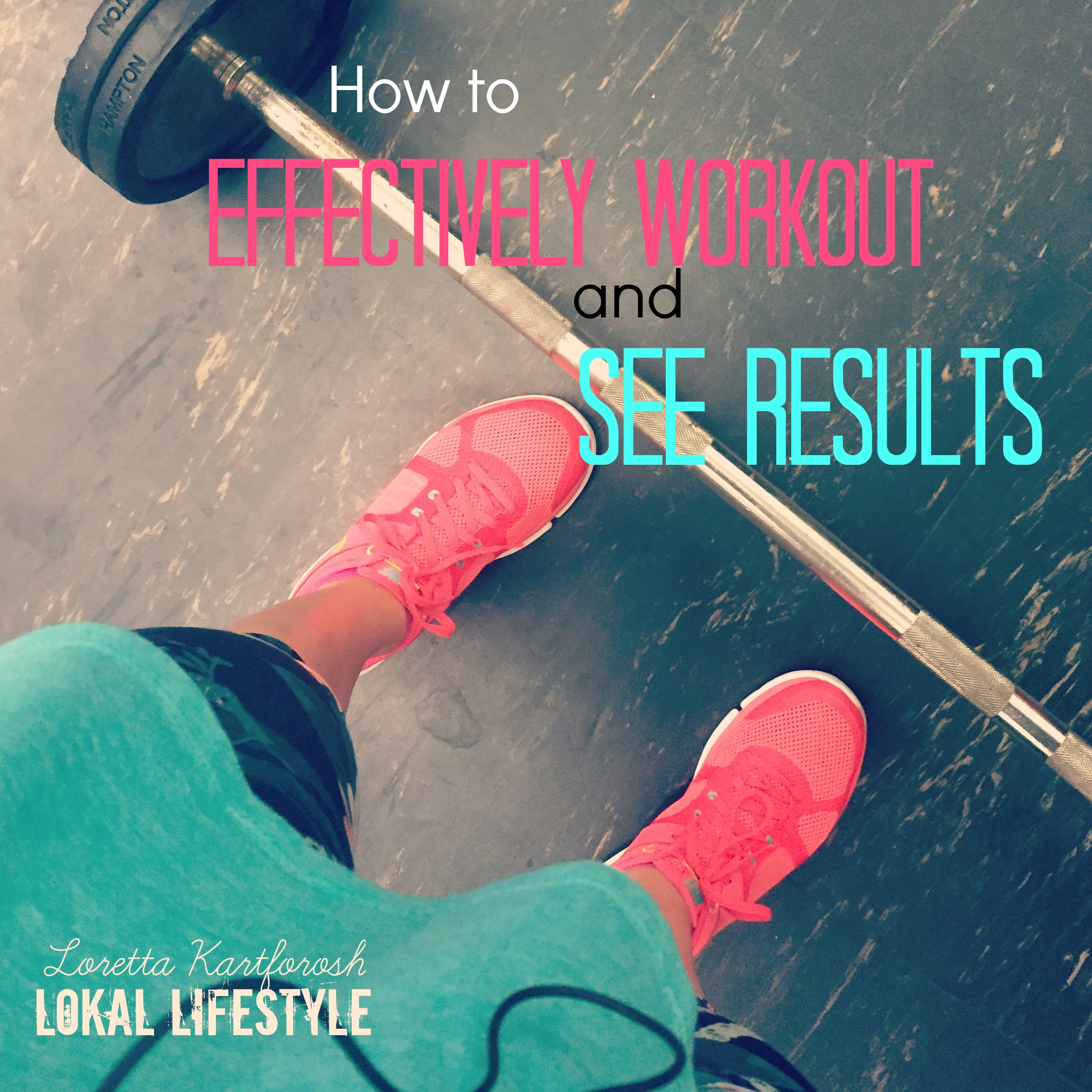 How to Effectively Workout and See Results